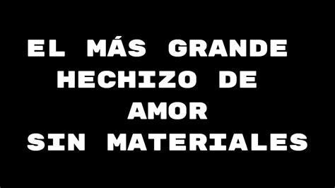 01 El más grande hechizo de amor sin materiales, de efecto ...