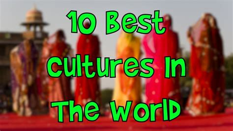10 Best Cultures In The World   YouTube