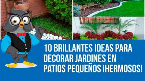 10 Brillantes Ideas Para Decorar Jardines En Patios ...