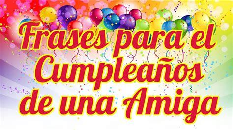 10 Frases para el Cumpleaños de mi Amiga   Felicitaciones ...