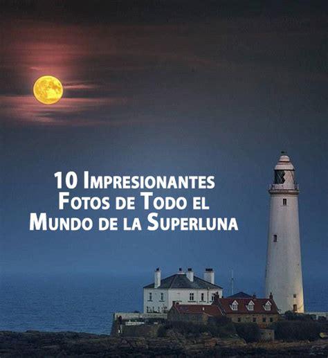 10 Impresionantes Fotos de Todo el Mundo de la Superluna ...