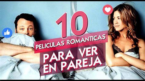 10 MEJORES PELICULAS ROMANTICAS PARA VER CON TU PAREJA ...