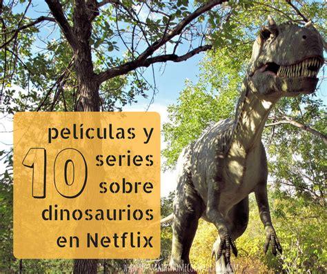 10 películas y series sobre dinosaurios en Netflix   Soy ...