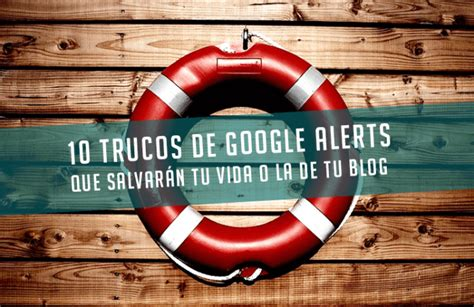 10 trucos para utilizar Google Alerts que salvarán tu vida ...