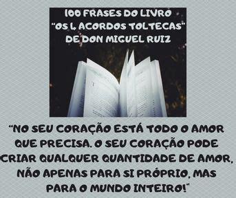 """100 frases do livro """"os 4 acordos toltecas"""" de Don Miguel ..."""