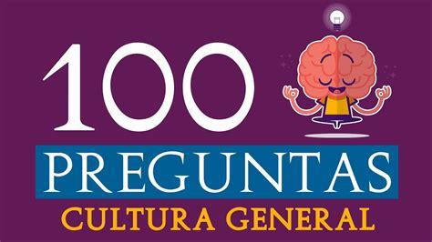 100 PREGUNTAS DE CULTURA GENERAL    YouTube