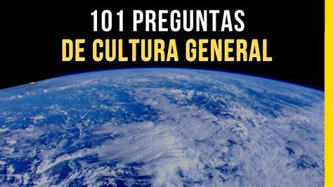 101 PREGUNTAS DE CULTURA GENERAL [1]   YouTube