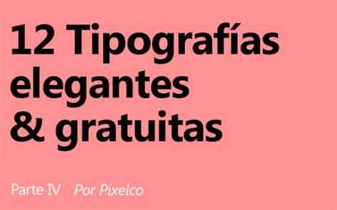 12 Tipografías elegantes y gratuitas – Cuarta entrega ...