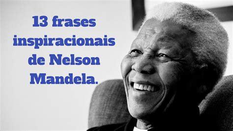 13 frases para te inspirar e motivar de Nelson Mandela ...