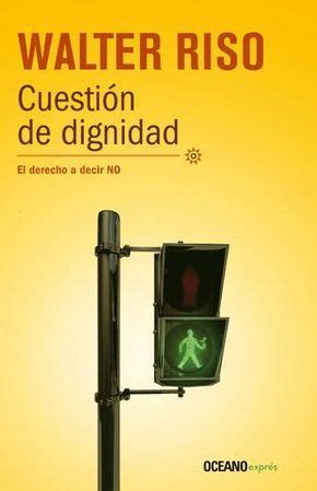 13652c | Cuestión de dignidad, Walter riso libros, Dignidad