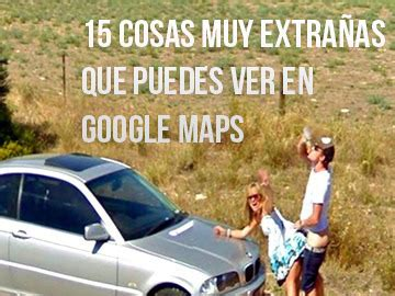 15 Cosas muy extrañas de Google Maps   Street View ...