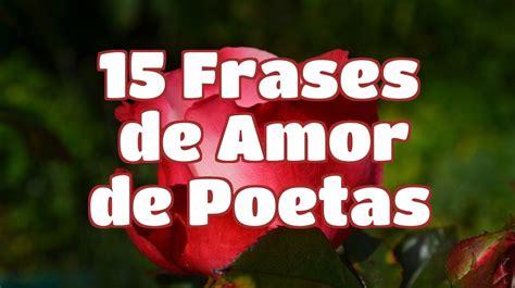15 Frases de Amor de Poetas | Reflexiones Románticas de ...