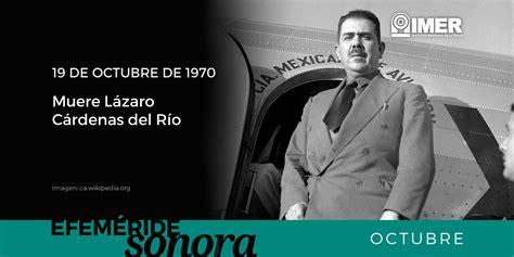19 de octubre de 1970, muere Lázaro Cárdenas del Río – IMER