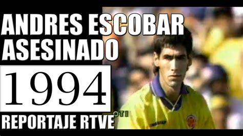 1994 ANDRES ESCOBAR ASESINADO   YouTube
