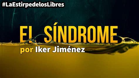 1x30  El Síndrome  con Iker Jiménez #LaEstirpedelosLibres ...