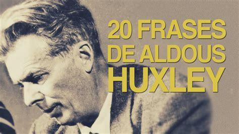20 Frases de Aldous Huxley | La distopía de Un mundo feliz ...