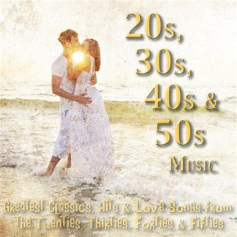20s, 30s, 40s & 50s Music   Greatest Classics, Hits & Love ...