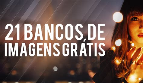 21 BANCOS DE IMAGENS INCRÍVEIS E GRATUITOS PARA BOTAR NOS ...