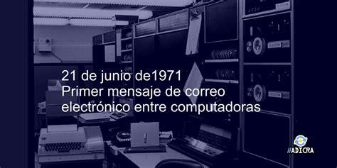 21 de junio de 1971   Primer mensaje de correo electrónico ...