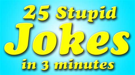 25 Stupid JOKES in Three Minutes   YouTube