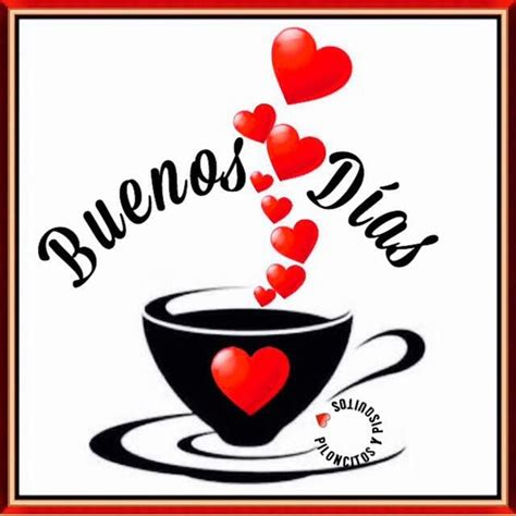 439 best Buenos dias images on Pinterest   Good morning ...