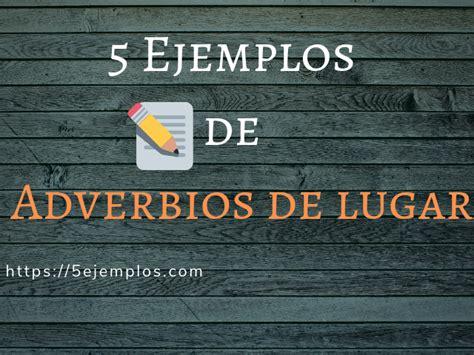 5 Ejemplo de adverbios de lugar