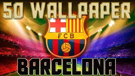 50 Wallpaper FC BARCELONA Fondos de Escritorio   YouTube
