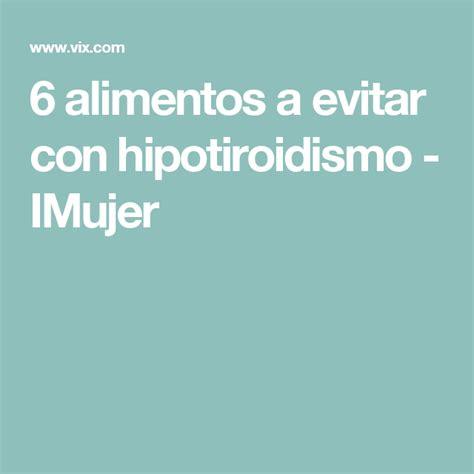 6 alimentos a evitar con hipotiroidismo | Hipotiroidismo ...