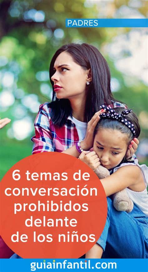6 temas de conversación prohibidos delante de los niños ...