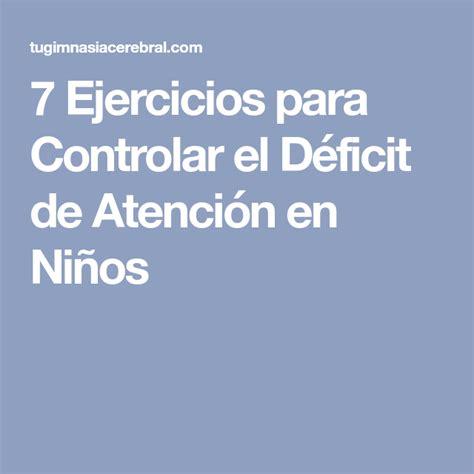 7 Ejercicios para Controlar el Déficit de Atención en ...