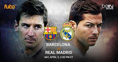 7 ways to watch el Clasico between Barcelona and Real ...