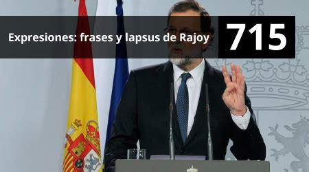 715. Expresiones: frases y lapsus de Rajoy   Hoy Hablamos