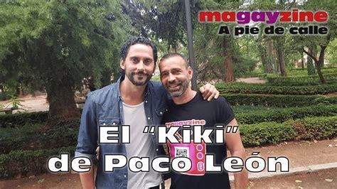 A pie de calle: El «Kiki» de Paco León   YouTube