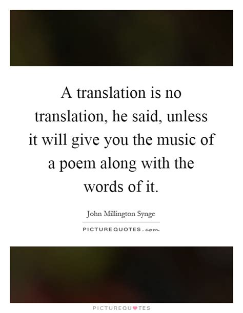 A translation is no translation, he said, unless it will ...