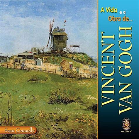 A Vida e a Obra de Vincent Van Gogh PDF Sean Connolly