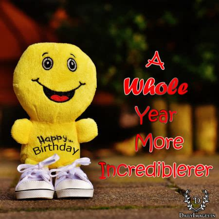 A whole year more incrediblerer.  HAPPY BIRTHDAY    Daily ...