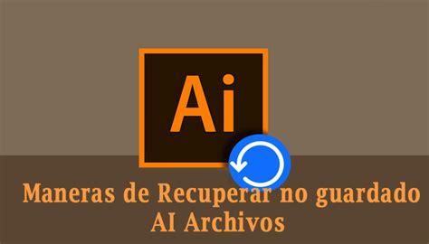 Adobe Ilustrator Archivo Recuperación   4 maneras de ...