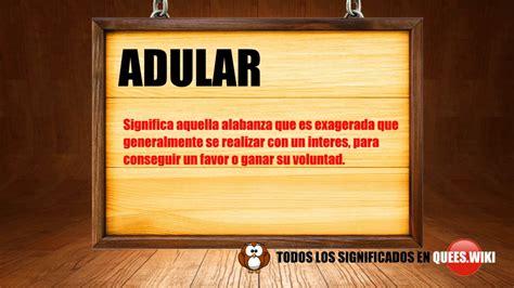 Adular. Significado de Adular. Qué es adular ? Definición ...