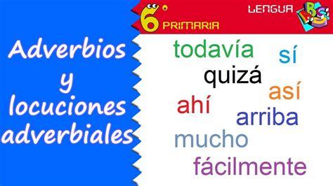 Adverbios y locuciones adverbiales. Lengua, 6º Primaria ...