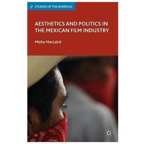 Aesthetics And Politics In The Mexican Film Industry ...