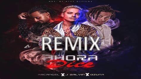 Ahora dice [Remix] | J.Balvin   Ozuna   Arcángel ...