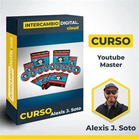 Alexis J. Soto – Curso de YouTube Master – Descargas Mega ...