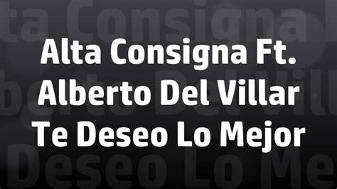 Alta Consigna Ft. Alberto Del Villar   Te Deseo Lo Mejor ...