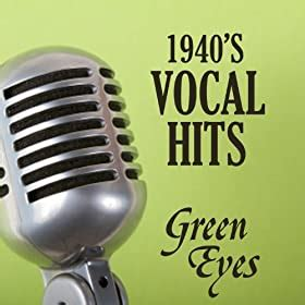 Amazon.com: Vocal Hits of the 1940s   Green Eyes   1940s ...