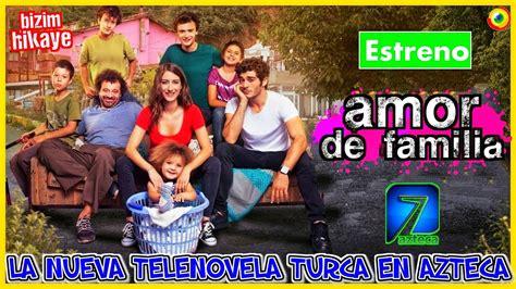 AMOR DE FAMILIA  ESTRENO DE LA TELENOVELA TURCA EN AZTECA ...