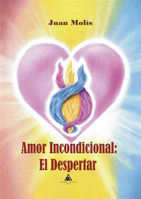 Amor incondicional: El despertar  por Juan Molis ...