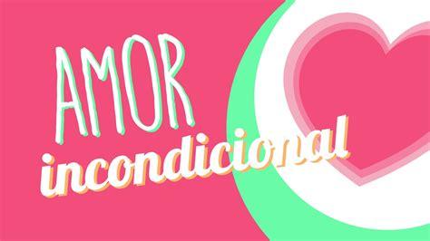 Amor Incondicional  ESPECIAL    YouTube