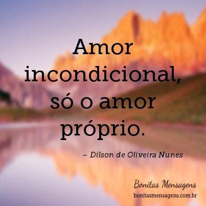 Amor incondicional, só o amor próprio. | Frases de Amor ...