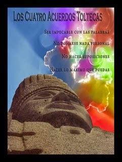 Ángeles Amor: RESUMEN DE LOS 4 ACUERDOS TOLTECA