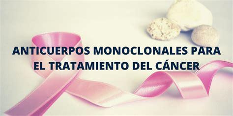 Anticuerpos monoclonales para el tratamiento del cáncer ...